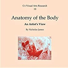 Anatomy of the Body: An Artist's View - Cv/Visual Arts Research, Book 10 Audiobook by Nicholas James Narrated by Nikolai Hill