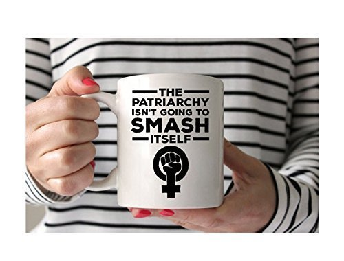 The Patriarchy isn't Going to Smash Itself Mug | Feminism | Girl Power | Feminist | Sassy | Women | Morning Coffee Mug | Gift for Her | 11oz 15oz