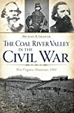 The Coal River Valley in the Civil War:: West Virginia Mountains, 1861 (Civil War Series)