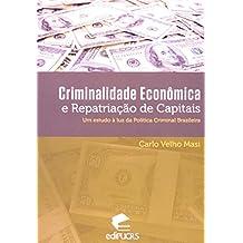 Criminalidade Econômica E Repatriação De Capitais. Um Estudo Á Luz Da Política Criminal Brasileira