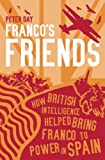 img - for Franco's Friends: How British Intelligence Helped Bring Franco to Power in Spain book / textbook / text book