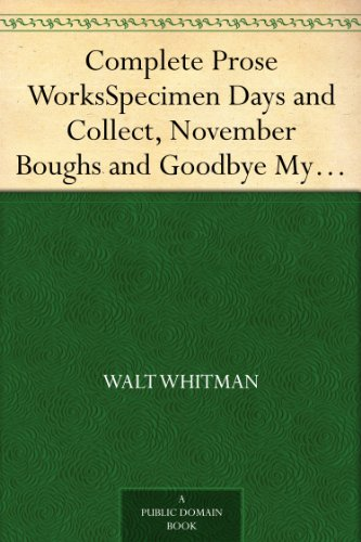 Complete Prose Works Specimen Days and Collect, November Boughs and Goodbye My Fancy