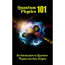 Quantum Physics 101: An Introduction To Quantum Physics And The Origins