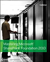 Mastering Microsoft SharePoint Foundation 2010 Front Cover