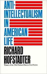 Richard hofstadter anti-intellectualism in american life