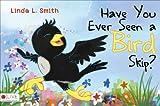 Have You Ever Seen a Bird Skip?, Linda L. Smith, 1629946583