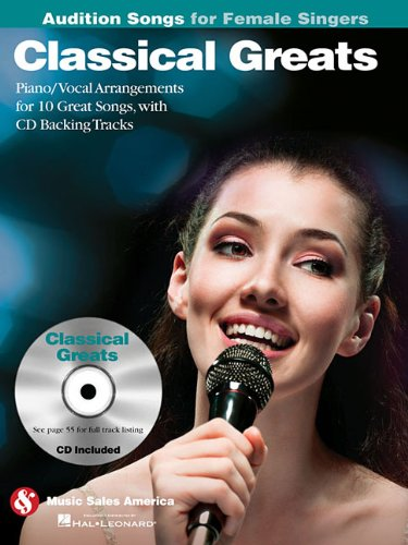 Classical Greats - Audition Songs for Female Singers: Piano/Vocal/Guitar Arrangements with CD Backing Tracks