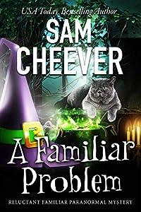 A Familiar Problem (Reluctant Familiar Mysteries Book 2)