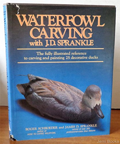 Waterfowl Carving with J.D. Sprankle: The Fully Illustrated Reference to Carving and Painting 25 Decorative Ducks by Stackpole Books