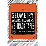 Geometry, Weeds, Flowers & 8-Track Tapes: A Collection of Published Articles