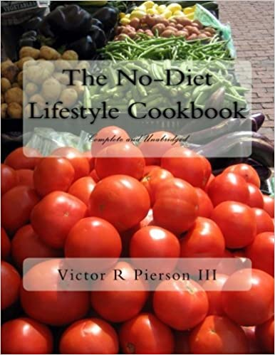 Book The No-Diet Lifestyle Cookbook: Complete and Unabridged by Victor R Pierson III (2013-06-21)