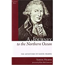 A Journey to the Northern Ocean: The Adventures of Samuel Hearne (Classics West Collection) by Samuel Hearne (2007-10-23)