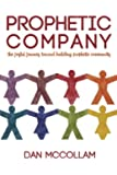 Prophetic Company: the joyful journey toward building prophetic community