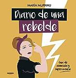 Diario de una rebelde: Guía de insumisión y supervivencia