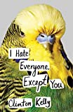 I Hate Everyone, Except You (Hardcover) ~ Clinton Kelly Cover Art