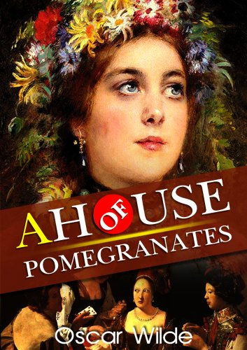 A House of Pomegranates : complete with original Illustration and Writer Biography (Complete Pomegranate)