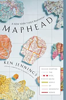 Maphead: Charting the Wide, Weird World of Geography Wonks by [Jennings, Ken]