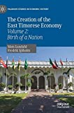 img - for The Creation of the East Timorese Economy: Volume 2: Birth of a Nation (Palgrave Studies in Economic History) book / textbook / text book