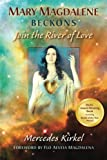 Mary Magdalene Beckons: Join the River of Love (The Magdalene Teachings)