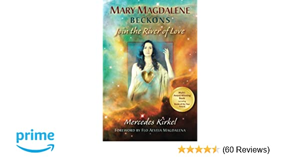 Mary magdalene beckons join the river of love the magdalene mary magdalene beckons join the river of love the magdalene teachings mercedes kirkel flo aeveia magdalena 9780984002955 amazon books fandeluxe Choice Image