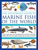 The Illustrated Guide to Marine Fish of The World: A Visual Directory of Sea Life Featuring Over 700 Fabulous Illustrations