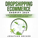 Dropshipping eCommerce Shopify 2019: A $10,000/Month Business Blueprint - A Step by Step Guide on How to Make Money Online with SEO, Youtube, Social Media Marketing, Blogging and Facebook by