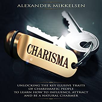amazon com charisma unlocking the key elusive traits of