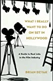 What I Really Want to Do on Set in Hollywood: A Guide to Real Jobs in the Film Industry Pdf
