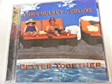 Chris Mulkey N Deluxe Better Together