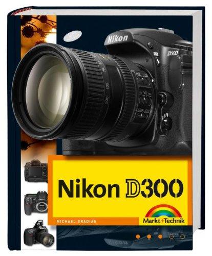 Nikon D300 Die DigitalPHOTO-Empfehlung 4/2008: Fotobuch und detaillierter Wegweiser zur Kamera mit Workshopteil für Available Light, Makrofotografie und Motorsportfotos durchgehend komplett in Farbe