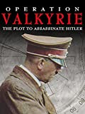 Operation Valkyrie: The Plot to Assassinate Hitler