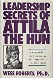 Leadership Secrets of Attila the Hun 1st (first) Edition by Wess Roberts published by Grand Central Publishing (1989) Hardcover
