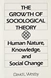 img - for The Growth of Sociological Theory: Human Nature, Knowledge and Social Change by David Westby (1990-10-01) book / textbook / text book