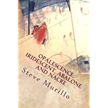 Opalescence, Iridescent, Abalone and Nacre: An Artist's Palette by Mr Steve Murillo (2013-04-05)