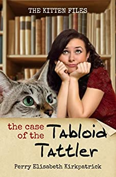 The Case of the Tabloid Tattler (The Kitten Files Book 1) by [Kirkpatrick, Perry]