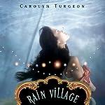 Rain Village: A Novel | Carolyn Turgeon