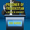 Prisoner of Trebekistan: A Decade in Jeopardy! Audiobook by Bob Harris Narrated by Brett Barry