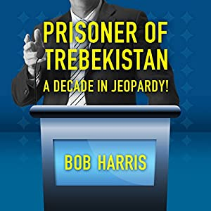 Prisoner of Trebekistan: A Decade in Jeopardy! Audiobook