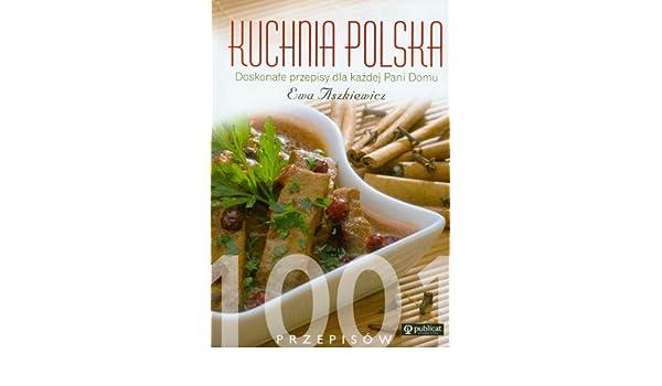 Kuchnia Polska 1001 Przepisow Ewa Aszkiewicz 9788324516179