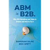 ABM is B2.: Why B2B Marketing and Sales is Broken and How to Fix it