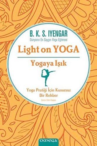 Yogaya Isik - Light on Yoga: Yoga Pratigi Icin Kusursuz Bir ...
