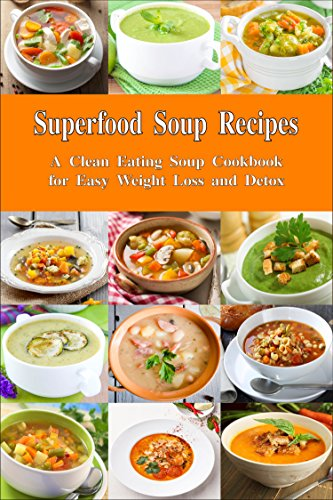 Superfood soup recipes a clean eating soup cookbook for easy superfood soup recipes a clean eating soup cookbook for easy weight loss and detox forumfinder Gallery