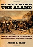 Sleuthing the Alamo, James E. Crisp, 0195163494