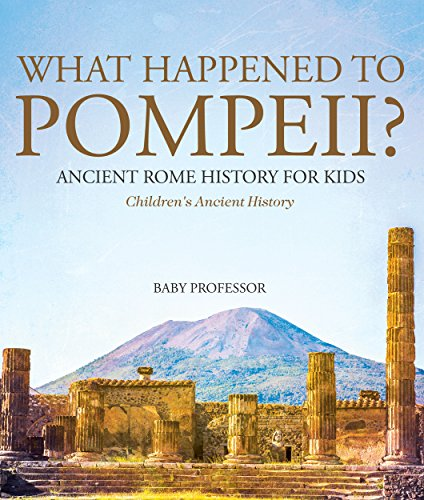 What Happened to Pompeii? Ancient Rome History for Kids | Children's Ancient History by [Professor, Baby]