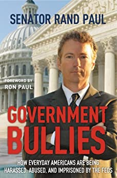Government Bullies: How Everyday Americans are Being Harassed, Abused, and Imprisoned by the Feds by [Paul, Rand]