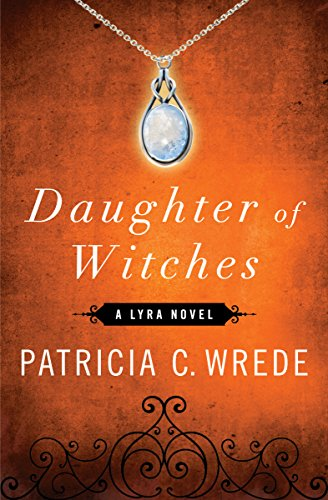 Amazon daughter of witches the lyra novels book 2 ebook daughter of witches the lyra novels book 2 by wrede patricia c fandeluxe Ebook collections