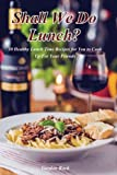 img - for Shall We Do Lunch?: 30 Healthy Lunch Time Recipes for You to Cook Up for Your Friends book / textbook / text book