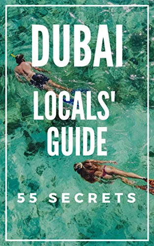 DUBAI Bucket List 55 Secrets - The Locals Travel Guide  For Your Trip to Dubai 2018: Where to Go, Eat & Party in Dubai -  United Arab Emirates