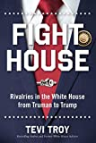 """Tevi Troy, """"Fight House: Rivalries in the White House from Truman to Trump"""" (Regnery History, 2020)"""