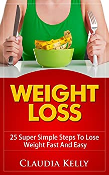 Weight Loss: 25 Super Simple Steps to Lose Weight Fast and